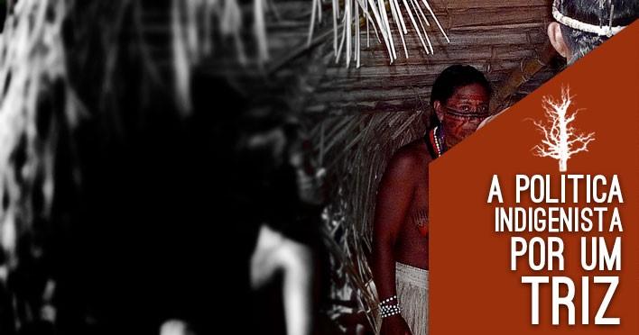 A política indigenista por um triz