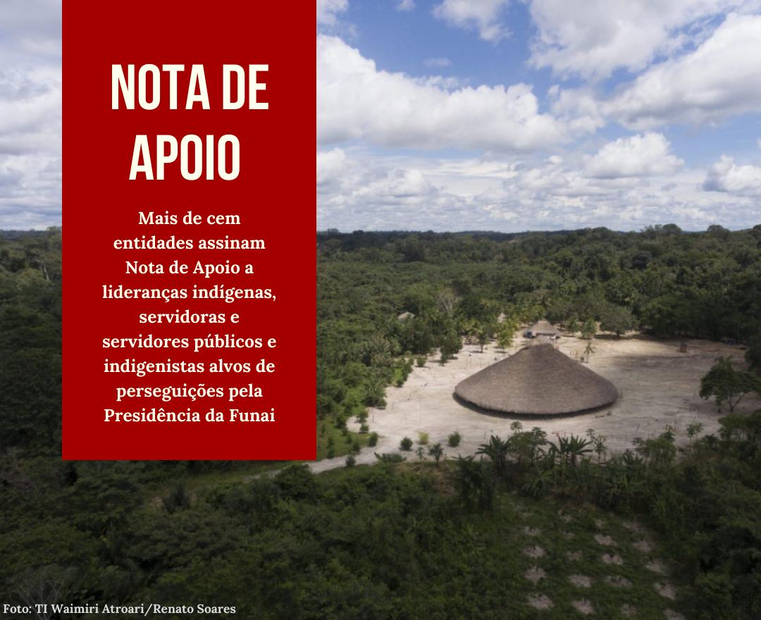 Nota de apoio aos servidores, indígenas e indigenistas alvos de perseguições pela Presidência da Funai